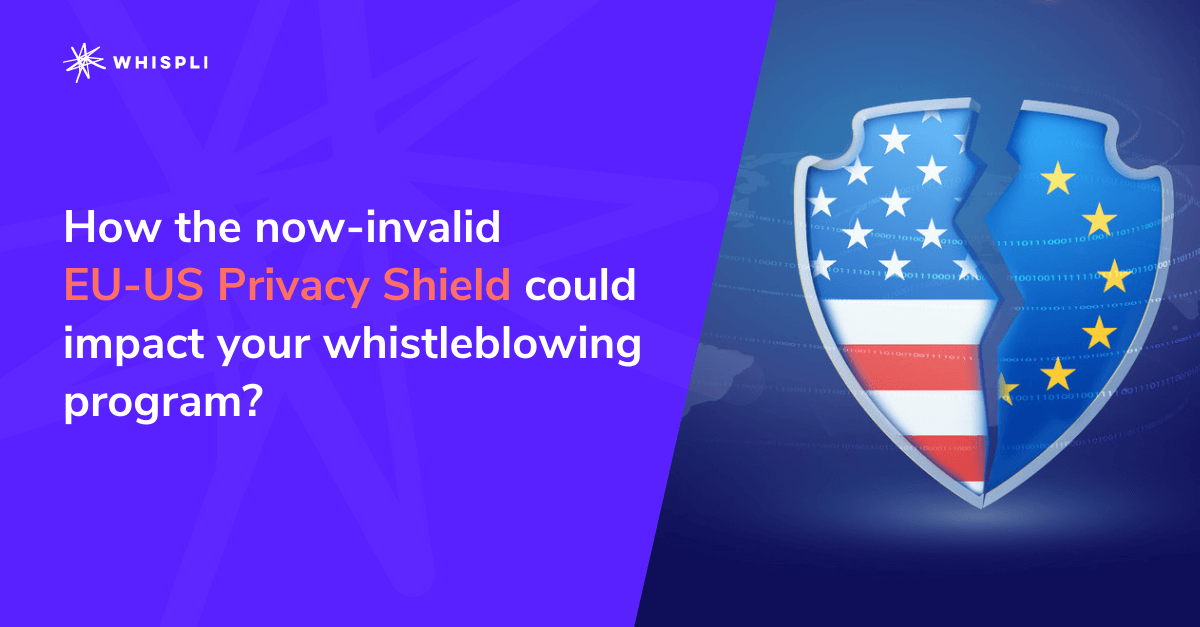 How the now-invalid EU-US Privacy Shield could impact your whistleblowing program?